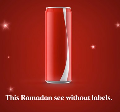 """Answer 11: Ramadan/Ramzan. Coca-Cola's new campaign in the Middle East, has the company removing its labels to send the message """"Labels are for cans, not for people."""""""