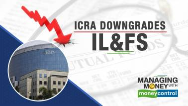 Managing Money with Moneycontrol | ICRA Downgrades IL&FS: How downgrades impact debt funds