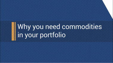 Why you need commodities in your portfolio