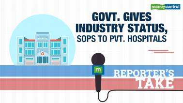Reporter's Take | Government gives industry status, sops to private hospitals