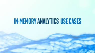 In-memory Analytics Use Cases